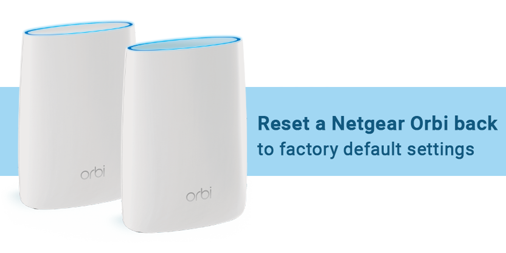 How to Reset Netgear Orbi Back to Factory Default Settings