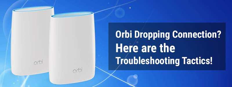 Orbi Dropping Connection