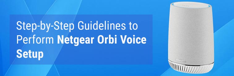 Step-by-Step Guidelines to Perform Netgear Orbi Voice Setup